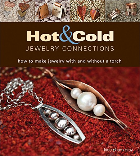 Hot and Cold Jewelry Connections: How to Make Jewelry With and Without a Torch 9781627000505 Hot and Cold Jewelry Connections is the perfect tool for encouraging jewelry makers to branch out and develop new skills. Kieu Pham Gray