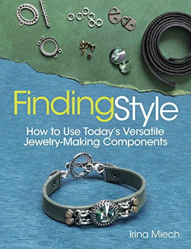 Finding Style: How to Use Today's Versatile Jewelry-Making Components: Miech, Irina