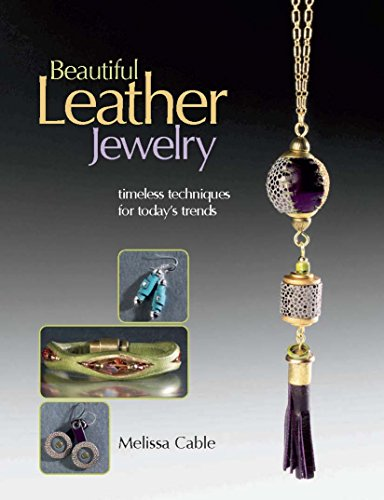 Beautiful Leather Jewelry: Timeless Techniques for Today's Trends: Melissa Cable
