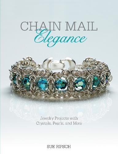 Chain Mail Elegance: Jewelry Projects with Crystals, Pearls, and More: Ripsch, Sue