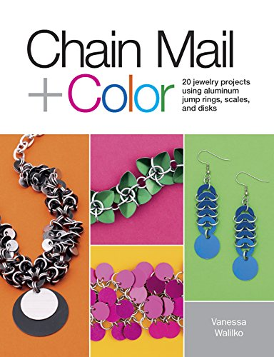 Chain Mail + Color: 20 Jewelry Projects Using Aluminum Jump Rings, Scales, and Disks: Walilko, ...