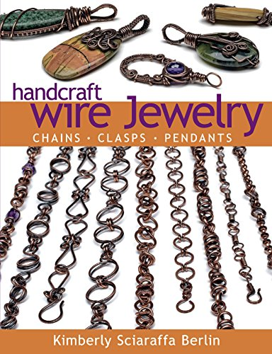 Handcraft Wire Jewelry: Chains?Clasps?Pendants 9781627001335 The latest book from Kimberly Sciaraffa Berlin teaches jewelry makers how to make 22 wirework pieces from start to finish. Jewelry maker