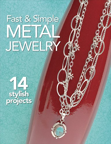 Fast & Simple Metal Jewelry: 14 Stylish Projects