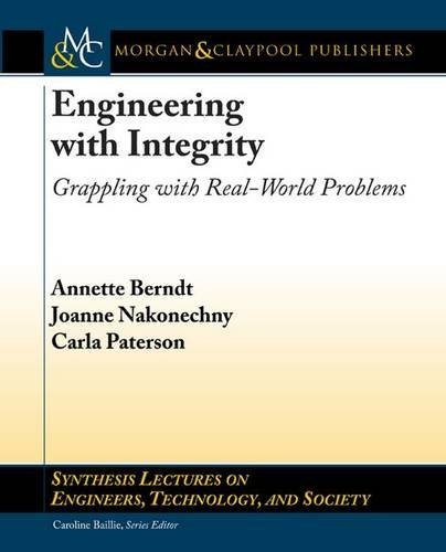 9781627050548: Engineering With Integrity: Grappling With Real-world Problems (Synthesis Lectures on Engineers, Technology and Society)