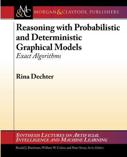 Reasoning with Probabilistic and Deterministic Graphical Models: Exact Algorithms: Rina Dechter