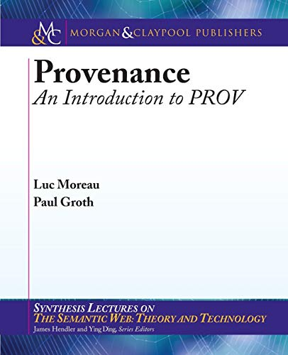 9781627052214: Provenance: An Introduction to PROV (Synthesis Lectures on the Semantic Web: Theory and Technolog)
