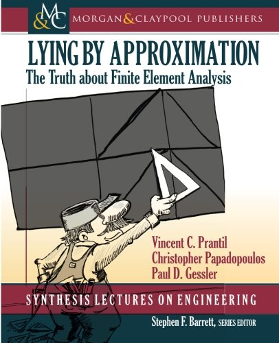 9781627052351: Lying by Approximation: The Truth about Finite Element Analysis (Synthesis Lectures on Engineering)