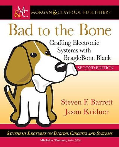 9781627055116: Bad to the Bone: Crafting Electronic Systems with BeagleBone Black, Second Edition (Synthesis Lectures on Digital Circuits and Systems)