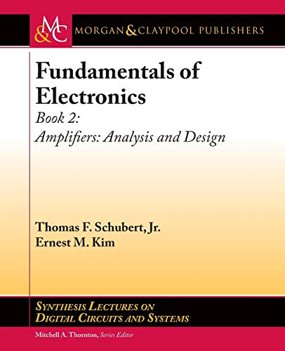 Fundamentals of Electronics, Book 2: Amplifiers Analysis and Design (Synthesis Lectures on Digital ...