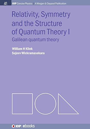 9781627056236: Relativity, Symmetry and the Structure of Quantum Theory I (IOP Concise Physics: A Morgan & Claypool Publication)
