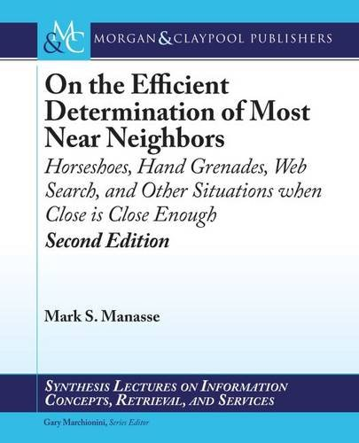On the Efficient Determination of Most Near Neighbors: Horseshoes, Hand Grenades, Web Search and ...