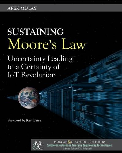 9781627058100: Sustaining Moore's Law: Uncertainty Leading to a Certainty of IoT Revolution (Synthesis Lectures on Emerging Engineering Technologies)