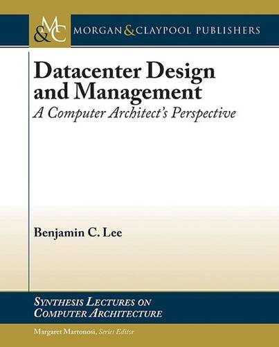 9781627058476: Datacenter Design and Management: A Computer Architect's Perspective (Synthesis Lectures on Computer Architecture)