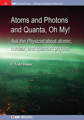 9781627059381: Atoms and Photons and Quanta, Oh My!: Ask the physicist about atomic, nuclear, and quantum physics (Iop Concise Physics)
