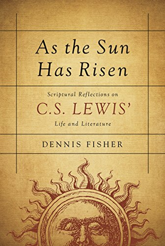 9781627073486: As the Sun has Risen:Scriptural Reflections on C.S. Lewis' Life and Literature