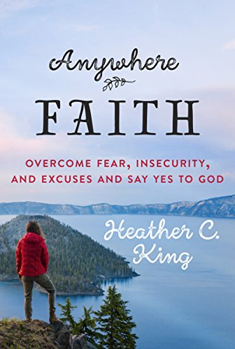 9781627075237: Anywhere Faith: Overcome Fear, Insecurity, and Excuses and Say Yes to God