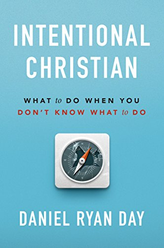 Intentional Christian: What to Do When You Don't Know What to Do