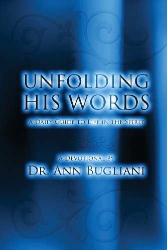 Unfolding His Words: A Daily Guide to Life in the Spirit: Bugliani, Ann, Bugliani, Dr Ann