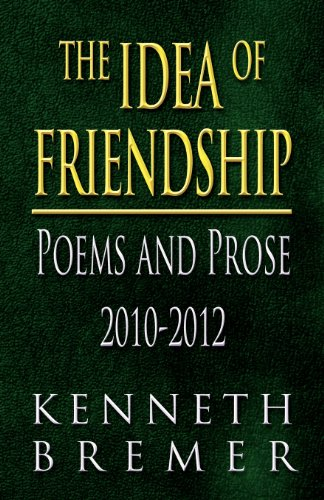 9781627094054: The Idea of Friendship: Poems and Prose 2010-2012