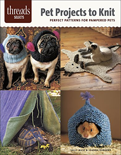 Pet Projects to Knit: Perfect Patterns for Pampered Pets (Threads Selects): Muir, Sally; Osborne, ...