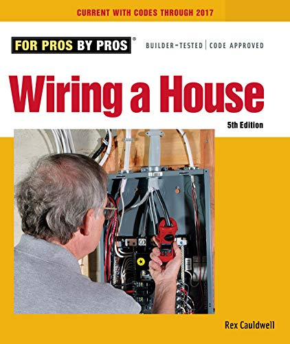 Wiring a House: 5th Edition (For Pros By Pros): Cauldwell, Rex
