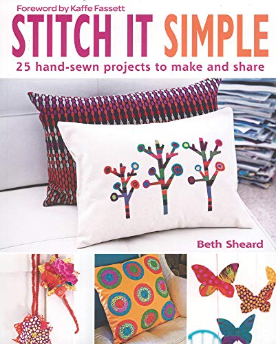 Stitch It Simple: 25 hand-sewn projects to make and share: Sheard, Beth