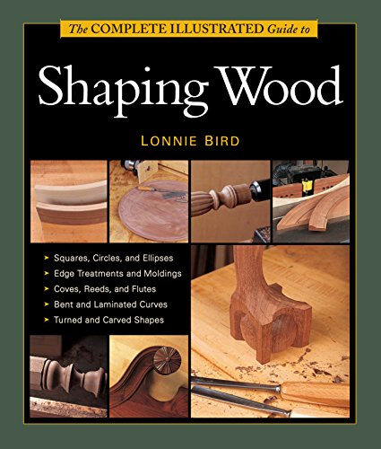 9781627107662: Complete Illustrated Guide to Shaping Wood (Tauntons Complete Illus Guides)