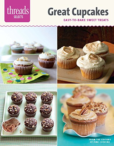 Great Cupcakes: Easy-to-Bake Sweet Treats (Threads Selects): Editors of Fine Cooking