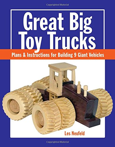9781627107914: Great Big Toy Trucks: Plans and Instructions for Building 9 Giant Vehicles