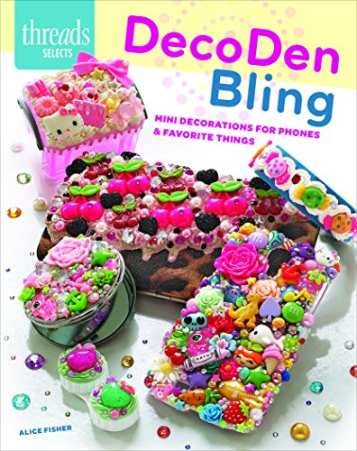 DecoDen Bling: Mini decorations for phones & favorite things (Threads Selects): Fisher, Alice