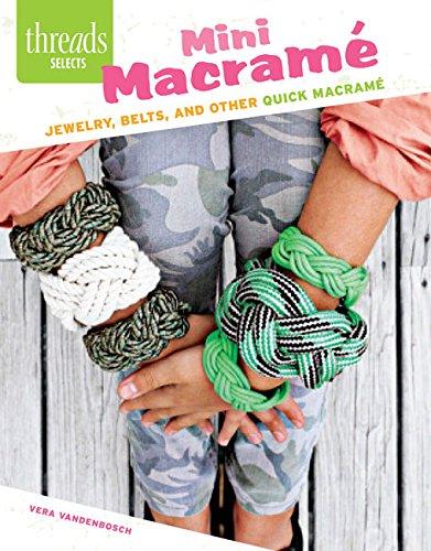 Mini Macramé: Jewelry, belts, and other quick macramé (Threads Selects): Vandenbosch,...
