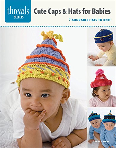 Caps & Hats for Babies (Threads Selects): Ware, Debby