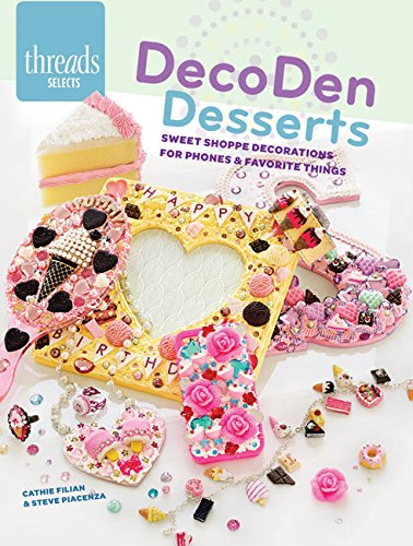 Decoden Desserts: Sweet Shoppe Decorations for Phones Favorite Thing (Paperback): Cathie Filian, ...