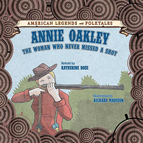 9781627122870: Annie Oakley: The Woman Who Never Missed a Shot (American Legends and Folktales)