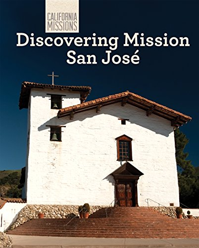 Discovering Mission San Jose (California Missions): Madeline Stevens