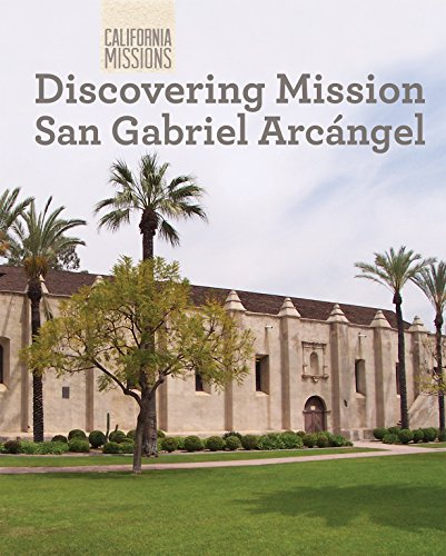 Discovering Mission San Gabriel Arcangel (California Missions): Stevens, Madeline