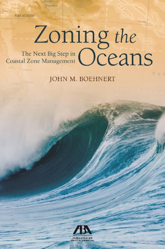 Zoning the Oceans: The Next Big Step in Coastal Zone Management: Boehnert, John M.