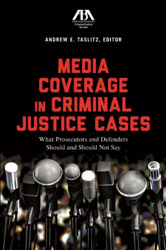 Media Coverage in Criminal Justice Cases: What Prosecutors and Defenders Should and Should Not Say