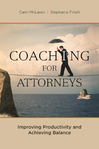 9781627223591: Coaching for Attorneys: Improving Productivity and Achieving Balance