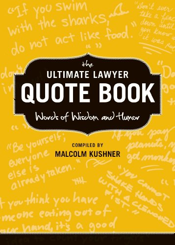 The Ultimate Lawyer Quote Book: Words of Wisdom and Humor: Kushner, Malcolm