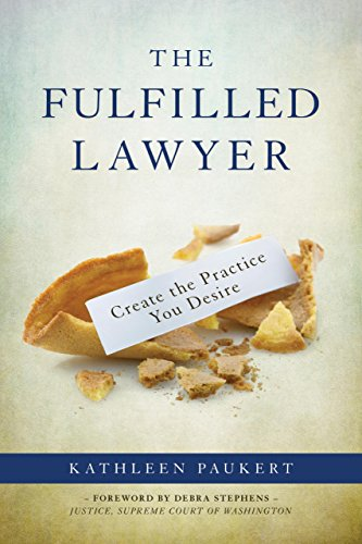 The Fulfilled Lawyer: Create the Law Practice You Desire: Paukert, Kathleen