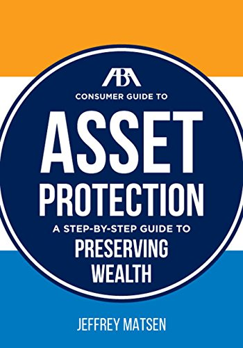 The ABA Consumer Guide to Asset Protection: A Step-By-Step Guide to Preserving Wealth: Matsen, ...