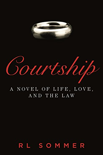 Courtship: A Novel of Life, Love, and the Law: Sommer, R L