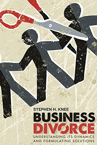 Business Divorce: Understanding Its Dynamics and Formulating Solutions: Knee, Stephen H.