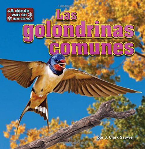 Las Golondrinas Comunes (In Winter, Where Do They Go?) (Spanish Edition): Sawyer, J. Clark