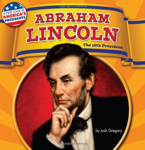 Abraham Lincoln: The 16th President (Hardcover): Josh Gregory