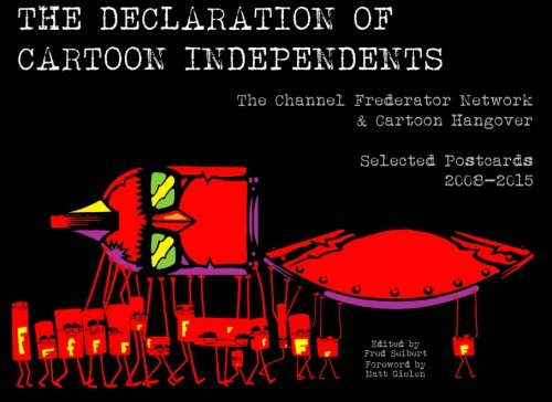 9781627260893: The Declaration of Cartoon Independents: The Channel Frederator Network & Cartoon Hangover: Selected Postcards 2008-2015
