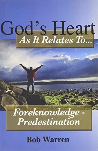 Gods Heart as It Relates to . Foreknowledge - Predestination: Bob Warren