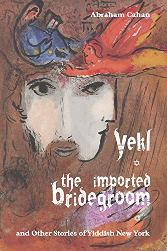 9781627300957: Yekl, the Imported Bridegroom, and Other Stories of Yiddish New York