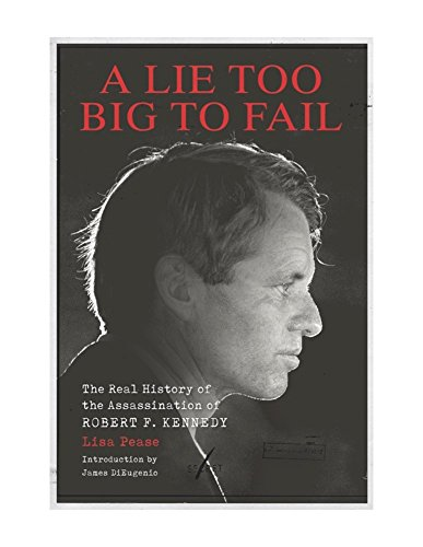 9781627310703: A Lie Too Big To Fail: The Real History of the Assassination of Robert F. Kennedy